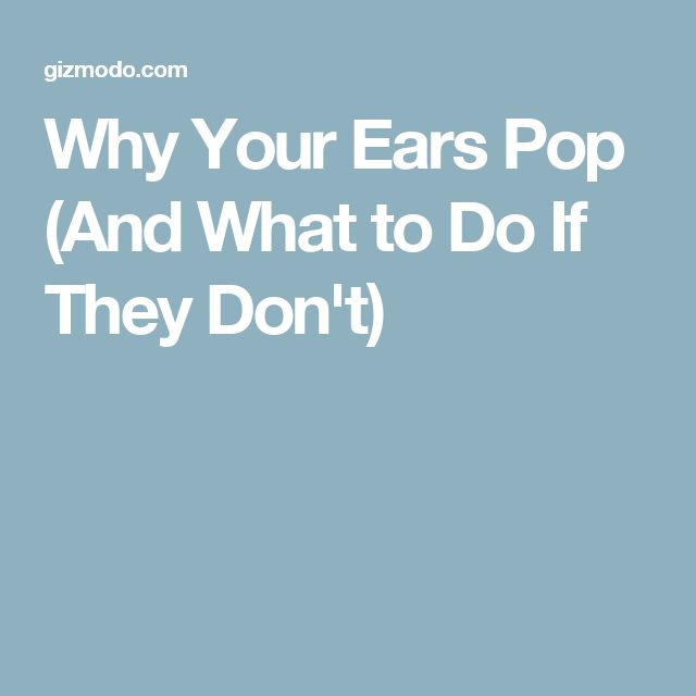 Why Your Ears Pop (And What to Do If They Don't)