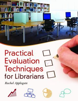 Practical evaluation techniques for librarians / Rachel Applegate. / Santa Barbara, CA : Libraries Unlimited, an Imprint of ABC-CLIO, LLC, [2013]  -- Evaluation is essential to library management: it provides the data that underlies informed and effective decision-making. This book is a one-volume, how-to guide to library evaluation techniques, planning, and reporting.Libraries Unlimited, Librarians, Rachel Applegate, 2013, Santa Barbara, Libraries Science, Practice Evaluation, Evaluation Techniques, Libraries Management