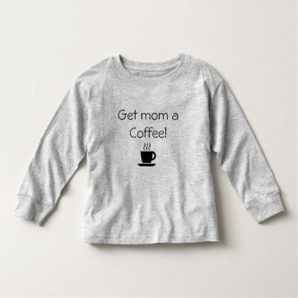 Get mom a Coffee Toddler T-shirt - coffee custom unique special