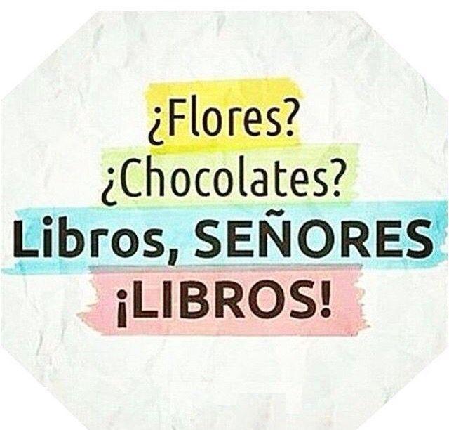 Cuales flores? Chocolates?  LIBROS LIBROS