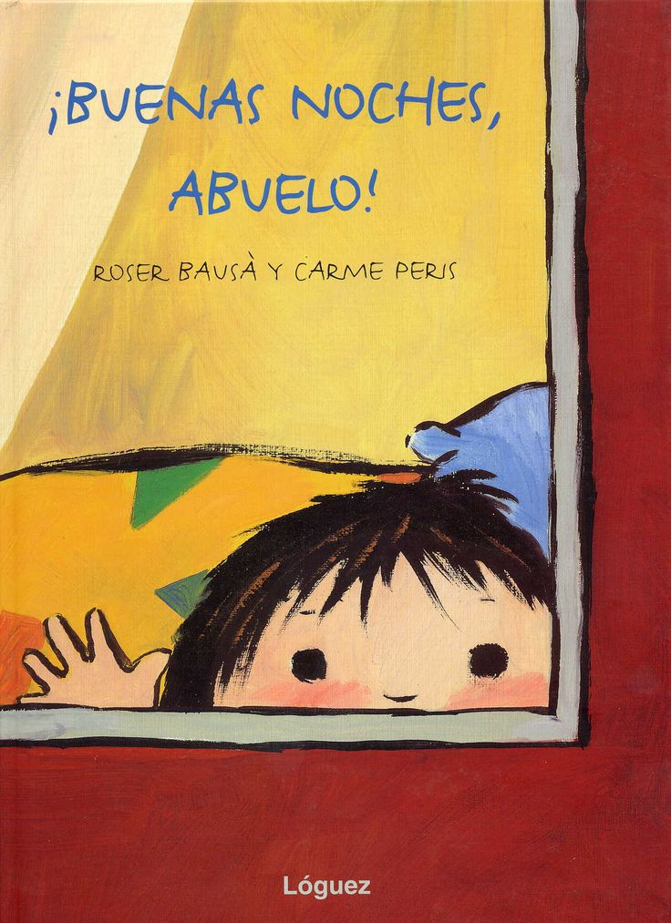 "Roser Bausà / Carme Peris. ""¡Buenas noches, abuelo!"". Editorial Lóguez (3 a 6 años) Muerte abuelo"