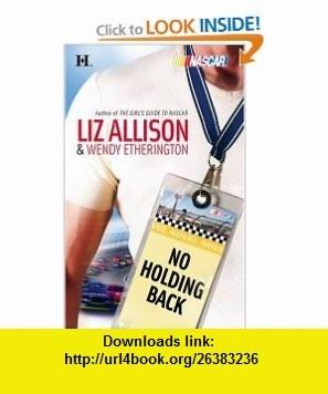 No Holding Back (Harlequin NASCAR) (9780373772636) Wendy Etherington, Liz Allison , ISBN-10: 0373772637  , ISBN-13: 978-0373772636 ,  , tutorials , pdf , ebook , torrent , downloads , rapidshare , filesonic , hotfile , megaupload , fileserve