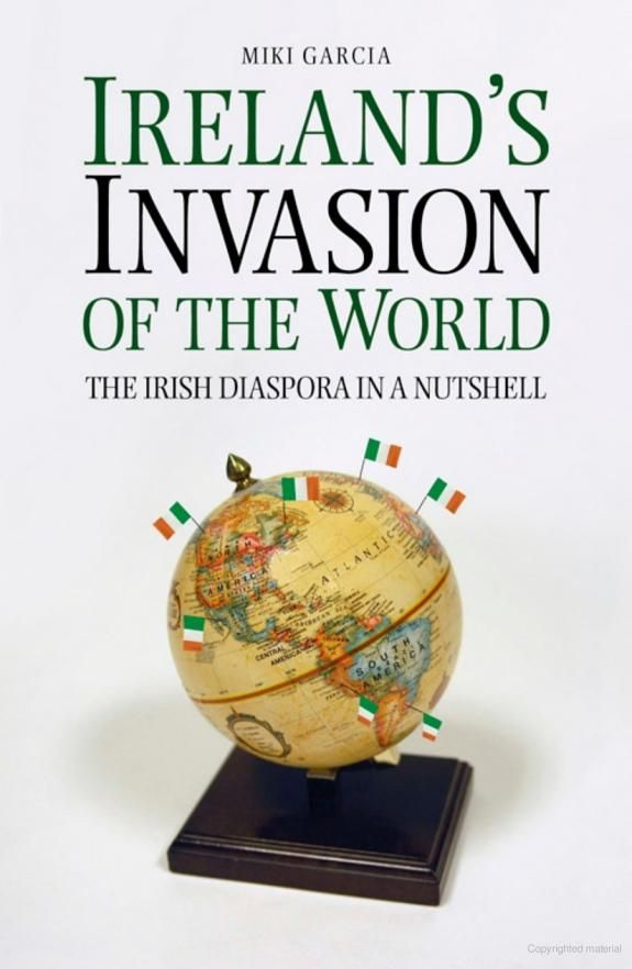 Ireland's Invasion of the World: The Irish Diaspora in a Nutshell - Miki Garcia - Google Books