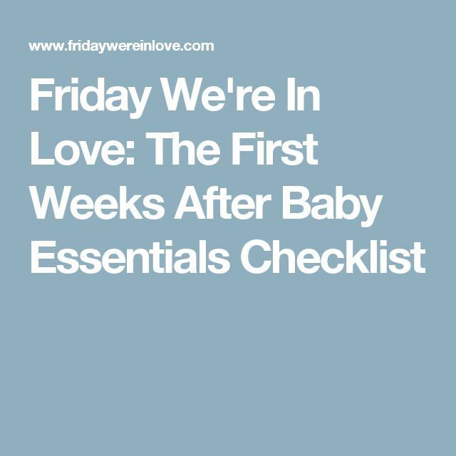 Friday We're In Love: The First Weeks After Baby Essentials Checklist