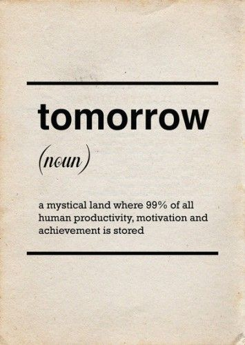 Tomorrow never comes! Click here now!!!