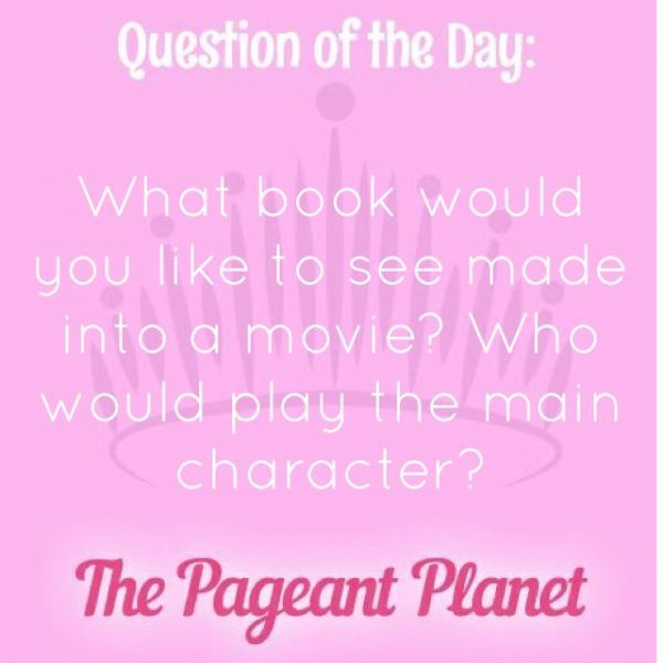 Today's Pageant Question of the Day is: What book would you like to see turned into a movie? Who would play the main character? Why this question was asked: This type of question keeps you thinking on your feet and shows the judges what type of books you like to read/find to be important. Click to see how some of our Instagram followers answered the question: