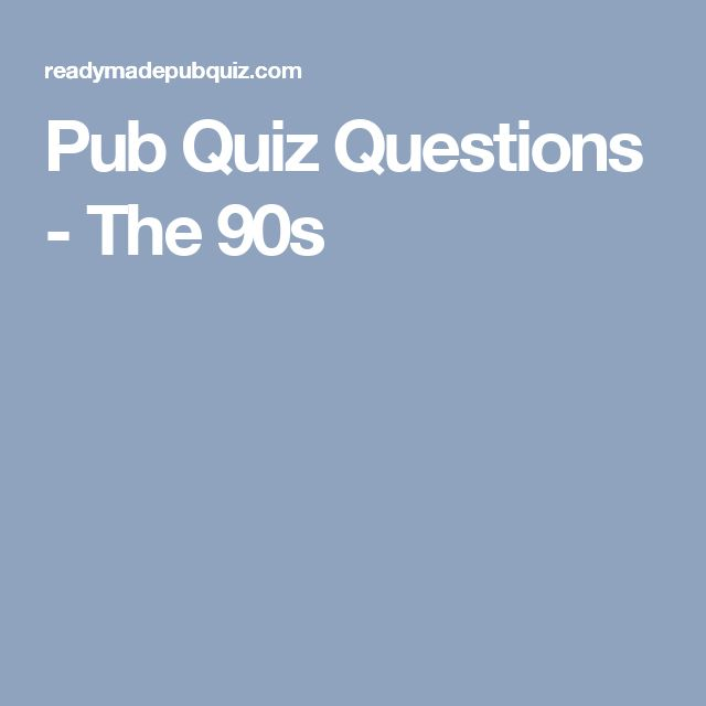 Pub Quiz Questions - The 90s