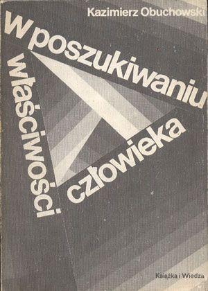 W poszukiwaniu właściwości człowieka, Kazimierz Obuchowski, KiW, 1989, http://www.antykwariat.nepo.pl/w-poszukiwaniu-wlasciwosci-czlowieka-kazimierz-obuchowski-p-14145.html