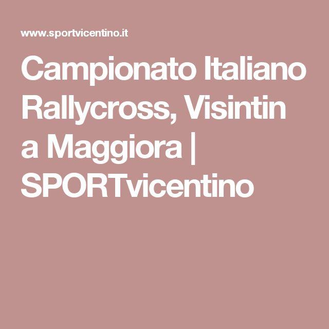 Campionato Italiano Rallycross, Visintin a Maggiora | SPORTvicentino