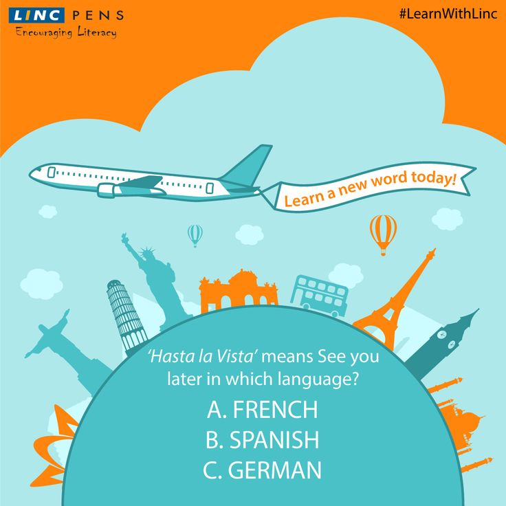 #HastaLaVista means See You Later in which language? A. French B. Spanish C. German #LearnWithLinc #AroundTheWorld