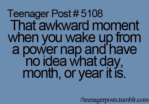 teenager post...  yeahhh...: Happen Yesterday, Laughing, Awkward Moments, My Life, Funny Stuff, Naps Time, Teenage Posts, Happen Today, True Stories