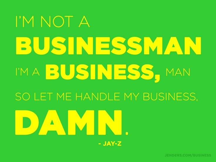 Business Quote: I'm Not a Businessman http://www.jenders.com/business
