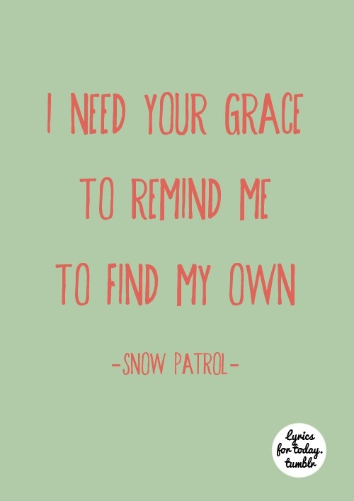 Let's waste time. Chasing cras. Around our heads. Chasing cars - Snow Patrol