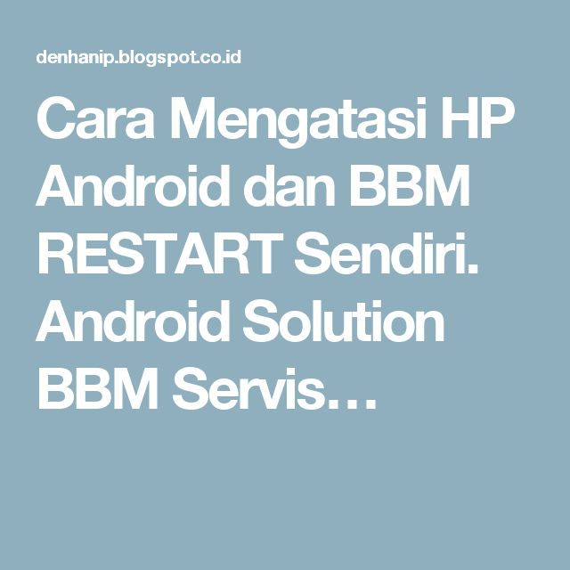 Cara Mengatasi HP Android dan BBM RESTART Sendiri. Android Solution BBM Servis…