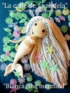 "gratis free:""Blanca the mermaid"". Free English pattern Last 13th May was my fifth ""blog's birthday"" and I published the Spanish pattern of my mermaid's design ""La sirena Blanca"" to celebrate it with all you. I know that you've liked it and so I'm going to translate my pattern to English."