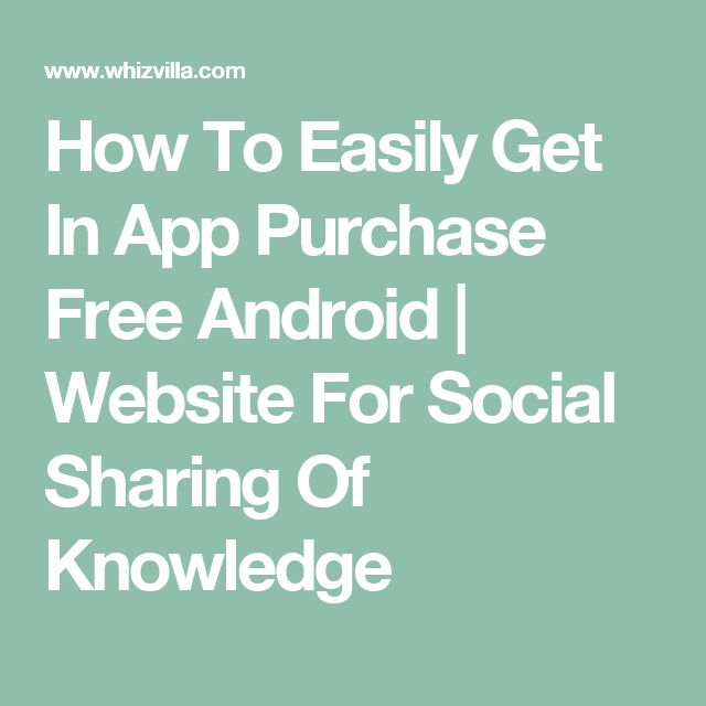 How To Easily Get In App Purchase Free Android | Website For Social Sharing Of Knowledge