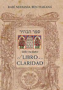El libro de la claridad de Rabí Nehunia editado por Obelisco.El Sefer ha-Bahir o Libro de la Claridad, es uno de los texros esenciales de la literatura cabalística. Este pequeño gran libro se presenta como un midrash, o sea, como un comentario del texto sagrado. Sin embargo, una de sus características es su frecuente descontextualización de los pasajes bíblicos en un empeño de profundizar en el secreto de los mismos, trascendiendo la lógica y el sentido literal e histórico.