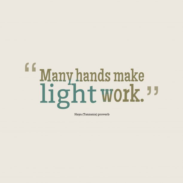 Many Hands Make Light Work Quote Bible: Many Hands Make #light Work.