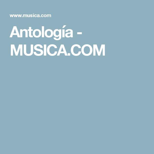 Antología - MUSICA.COM