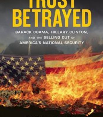 Trust Betrayed: Barack Obama Hillary Clinton And The Selling Out Of America'S National Security PDF