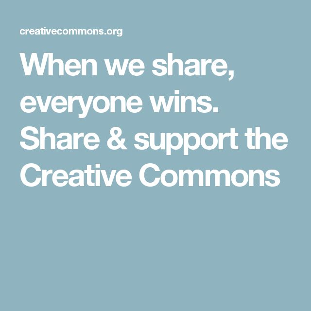 When we share, everyone wins. Share & support the Creative Commons