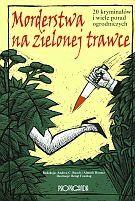 Andrea C. Busch: Morderstwa na zielonej trawce. 20 kryminałów i wiele porad ogrodniczych- http://lubimyczytac.pl/ksiazka/19736/morderstwa-na-zielonej-trawce-20-kryminalow-i-wiele-porad-ogrodniczych