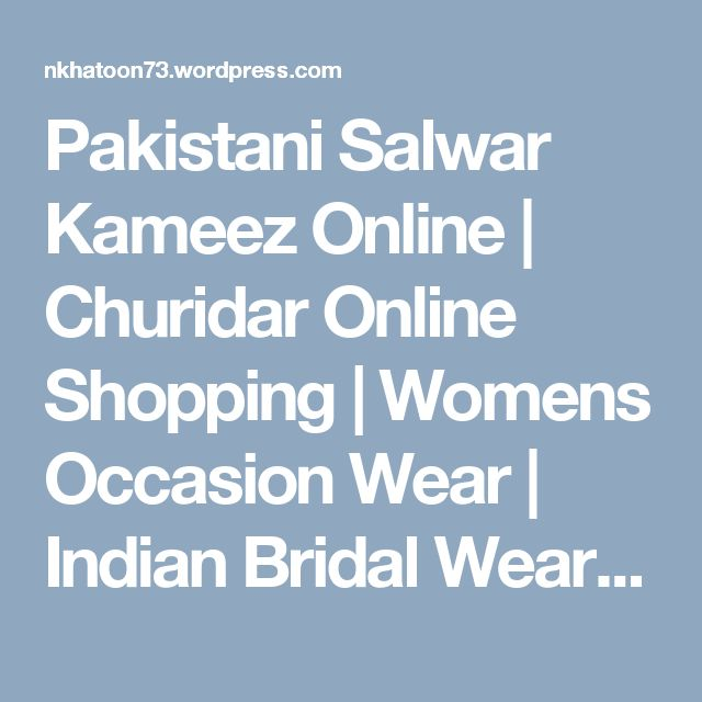 Pakistani Salwar Kameez Online | Churidar Online Shopping | Womens Occasion Wear | Indian Bridal Wear Online Shopping | Decent Collections For Women's