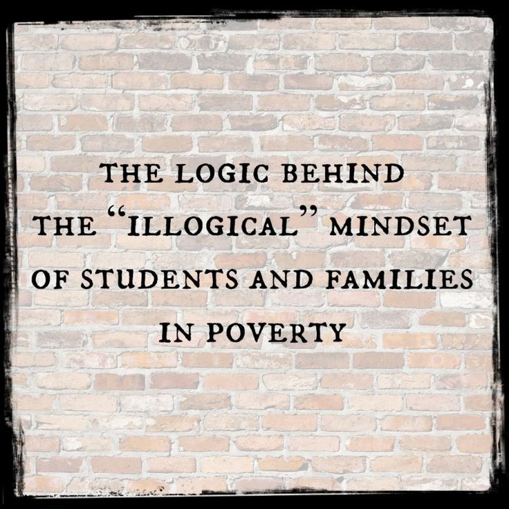 "The logic behind the ""illogical"" mindset of students and families in poverty"