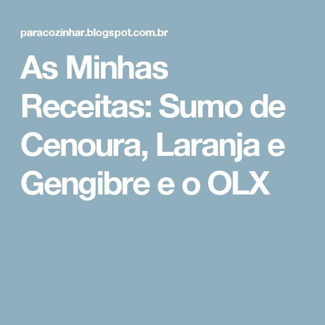 As Minhas Receitas: Sumo de Cenoura, Laranja e Gengibre e o OLX