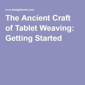 The Ancient Craft of Tablet Weaving: Getting Started