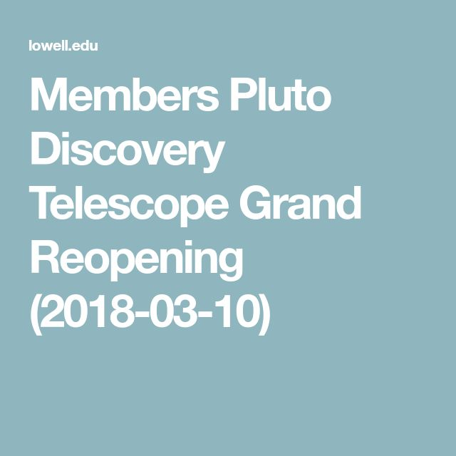 Members Pluto Discovery Telescope Grand Reopening (2018-03-10)