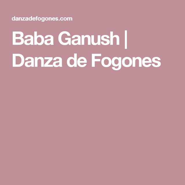 Baba Ganush   Danza de Fogones