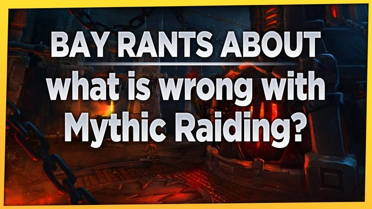 Bay Rants About   what is wrong with Mythic Raiding? (in World of Warcraft) #worldofwarcraft #blizzard #Hearthstone #wow #Warcraft #BlizzardCS #gaming