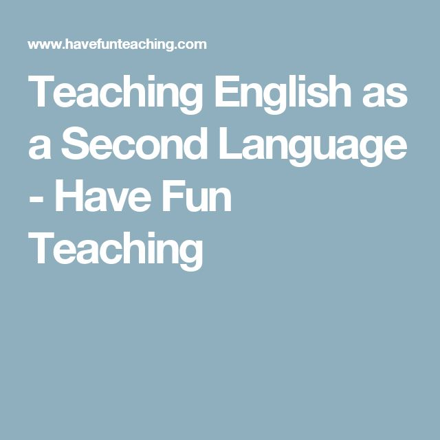 Teaching English as a Second Language - Have Fun Teaching