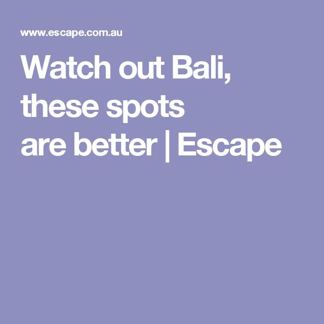 Watch out Bali, these spots arebetter | Escape