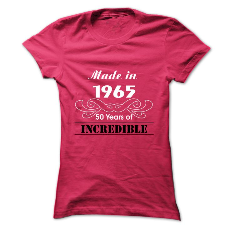 """Made in 1965 - 50 ⊹ Years of INCREDIBLE """"Made in 1965 - 50 Years of INCREDIBLE"""" Tees! Aged to perfection!""""Made in 1965 - 50 Years of INCREDIBLE"""" Tees! Aged to perfection!"""