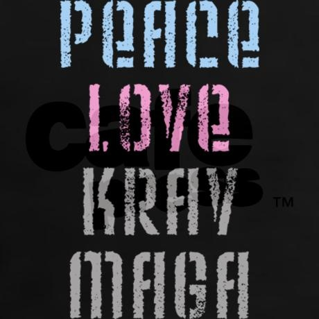 Peace Love Krav Maga - for Mindy Thanks Laura! I need this on a shirt!