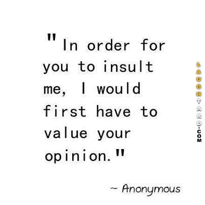 In order for you to insult me