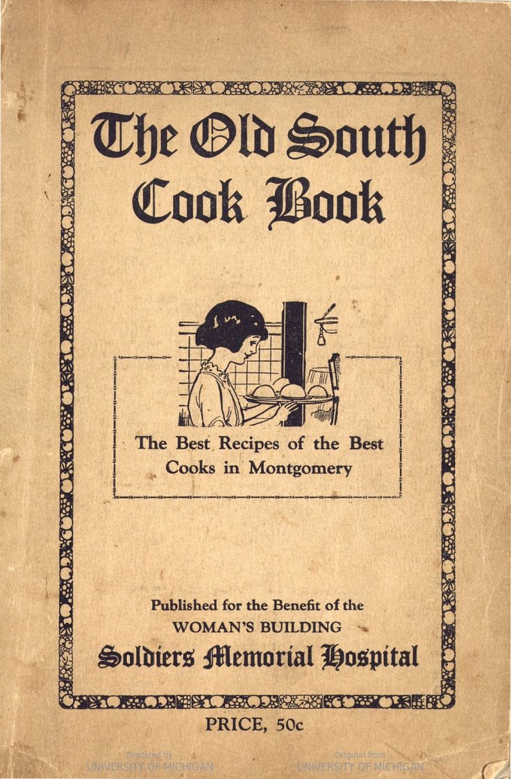 The Old South Cook Book By Unit 44 Of The Soldiers' Memorial Hospital Committee - (1920) - (babel.hathitrust)