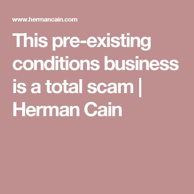 This pre-existing conditions business is a total scam | Herman Cain