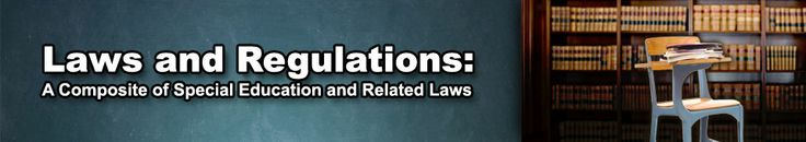 Laws and Regulations: A Composite of Special Education and Related Laws