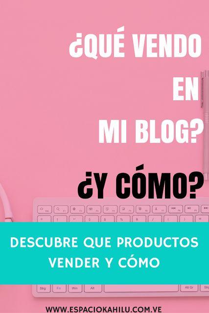 Que vender en tu blog y como | Monetiza tu blog | monetiza tu pasión | emprende con tu blog | emprender online