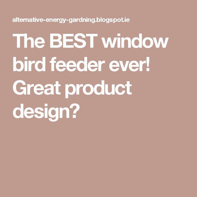 The BEST window bird feeder ever! Great product design?
