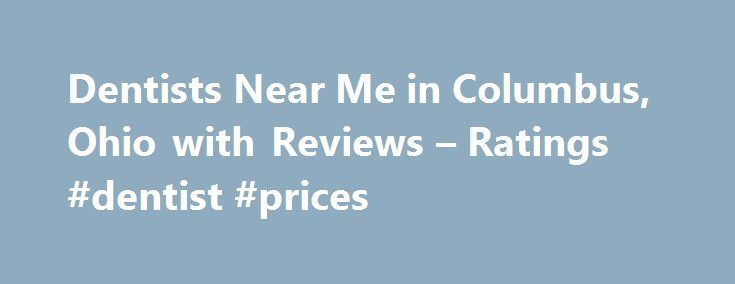Dentists Near Me in Columbus, Ohio with Reviews – Ratings #dentist #prices http://dental.remmont.com/dentists-near-me-in-columbus-ohio-with-reviews-ratings-dentist-prices/  #dentist nearby # Columbus Dentists Near Me Prairie Dental Excellence Serving the Columbus area. Local Cosmetic Dentists In Columbus OH (855) 833-7472 Sponsored Ad 1. Kelly Scott A DDS 3700 Parsons Ave, Columbus, OH 5.20 mi Dental Clinics, Clinics, Dentists, Endodontists, Implant Dentistry, Teeth Whitening Products…