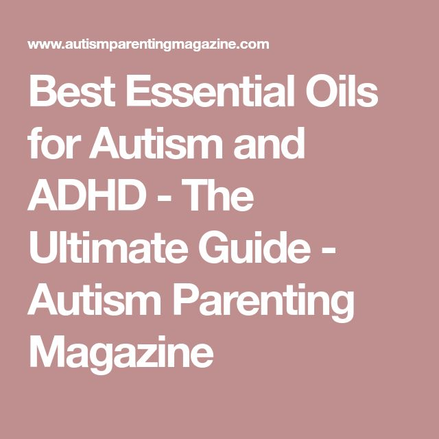 Best Essential Oils for Autism and ADHD - The Ultimate Guide - Autism Parenting Magazine
