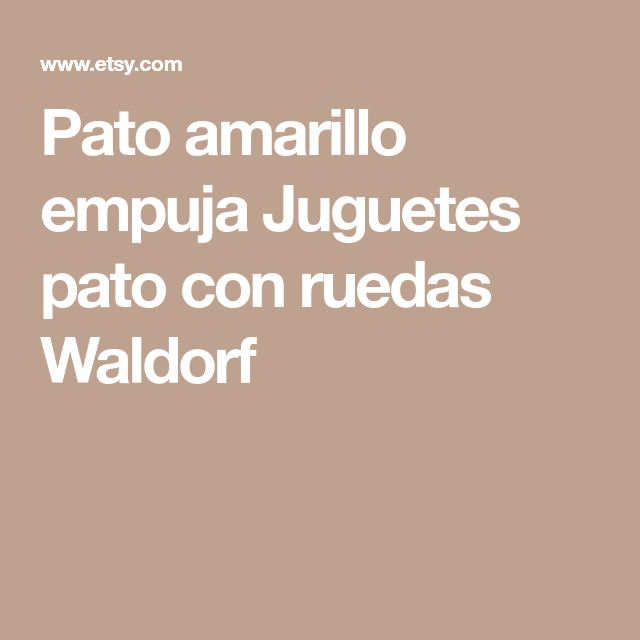 Pato amarillo empuja Juguetes pato con ruedas Waldorf