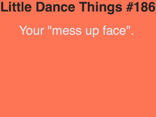 lol, all dancers have one! or that face some people don't know they have while they dance or when they're concentrating.