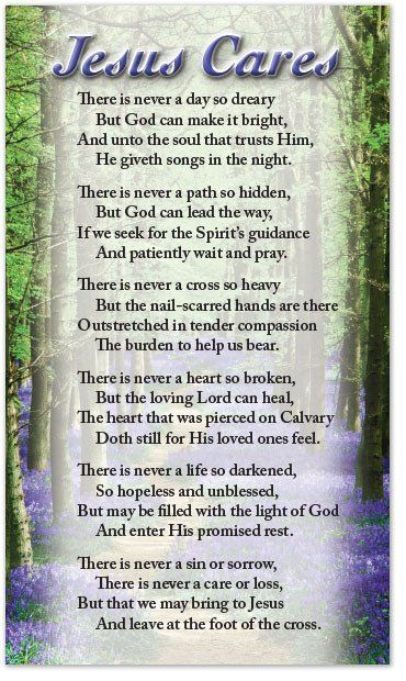 There is never a day so dreary But God can make it bright, And unto the soul that trusts Him, He giveth songs in the night. There is never a path so hidden, But God can lead the way, If we seek for th