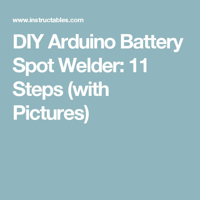 DIY Arduino Battery Spot Welder: 11 Steps (with Pictures)