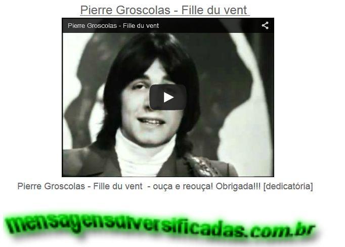 Pierre Groscolas - Fille du vent - ouça e reouça! Obrigada!!! [dedicatória] - md